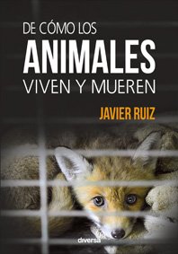 De cómo los animales viven y mueren (Javier Ruiz - Diversa Ediciones)